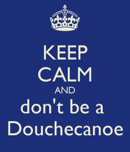 keep-calm-and-don-t-be-a-douchecanoe